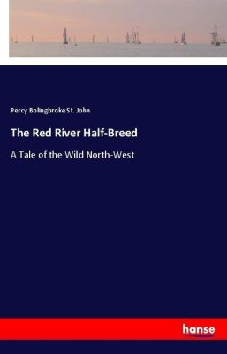 The Red River Half-Breed, Percy Bolingbroke St. John