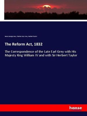 The Reform Act, 1832, Henry George Grey, Charles Grey Grey, Herbert Taylor