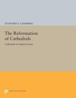 The Reformation of Cathedrals, Stanford E. Lehmberg