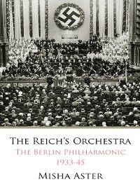 The Reich's Orchestra, Misha Aster