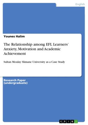 The Relationship among EFL Learners' Anxiety, Motivation and Academic Achievement, Younes Halim