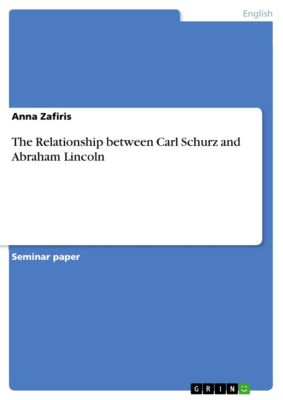 The Relationship between Carl Schurz and Abraham Lincoln, Anna Zafiris