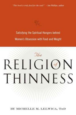 The Religion of Thinness, Michelle M. Lelwica