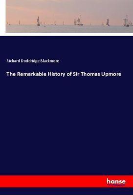 The Remarkable History of Sir Thomas Upmore, Richard Doddridge Blackmore