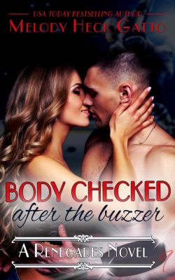 The Renegades (Hockey Romance): Body Checked (After the Buzzer), Melody Heck Gatto