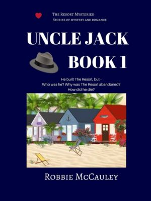 The Resort Mysteries: The Resort Mysteries. Uncle Jack Book 1, Robbie McCauley