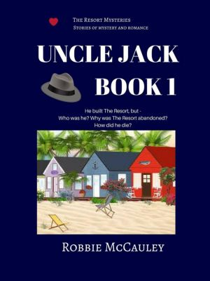 The Resort Mysteries: Uncle Jack, Book 1 (The Resort Mysteries), Robbie McCauley