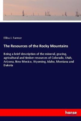 The Resources of the Rocky Mountains, Elihu J. Farmer