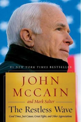 The Restless Wave: Good Times, Just Causes, Great Fights, and Other Appreciations, John McCain, Mark Salter