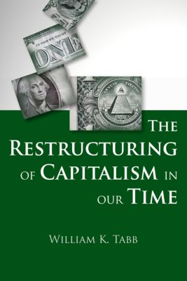 The Restructuring of Capitalism in Our Time, William K. Tabb