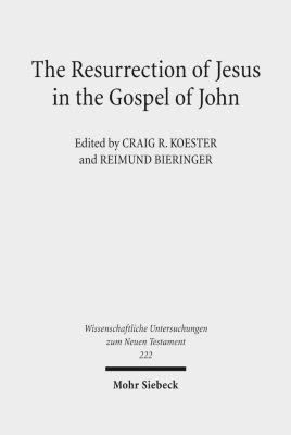 The Resurrection of Jesus in the Gospel of John, Craig R. Koester, Reimund Bieringer
