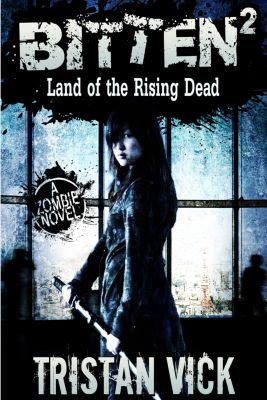 The Resurrection Virus Saga: Bitten: Land of the Rising Dead  #2, Tristan Vick, Monique Happy