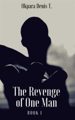 The Revenge Of One Man, Okpara Denis T.
