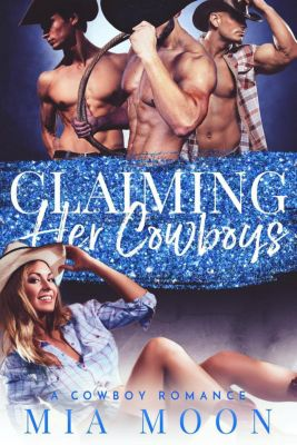 The Reverse Harem Diaries: Claiming Her Cowboys (The Reverse Harem Diaries), Mia Moon