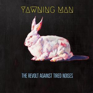 The Revolt Against Tired Noises (Ltd) (Vinyl), Yawning Man