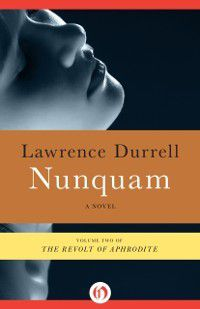 The Revolt of Aphrodite: Nunquam, Lawrence Durrell