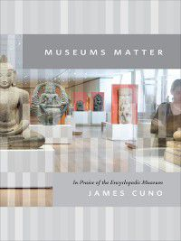 The Rice University Campbell Lectures: Museums Matter, James Cuno