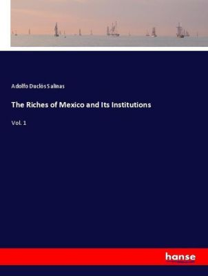 The Riches of Mexico and Its Institutions, Adolfo Duclós Salinas