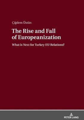 The Rise and Fall of Europeanization, Çigdem Üstün