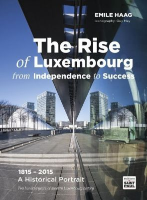 The Rise of Luxembourg from Independence to Success, Emile Haag