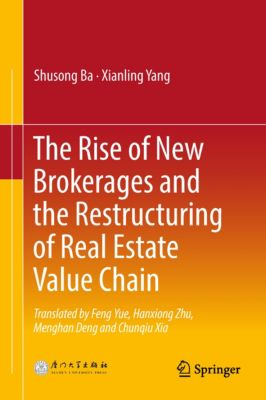 The Rise of New Brokerages and the Restructuring of Real Estate Value Chain, Shusong Ba, Xianling Yang