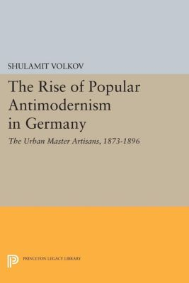 The Rise of Popular Antimodernism in Germany, Shulamit Volkov