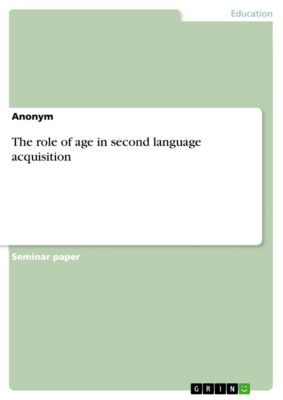The role of age in second language acquisition