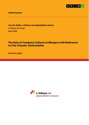 The Role of Company Cultures in Mergers with Reference to Fiat Chrysler Automobiles, André Euschen