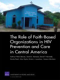 The Role of Faith-Based Organizations in HIV Prevention and Care in Central America, Alice Taylor, David E. Kanouse, David P. Kennedy, Kathryn Pitkin Derose, Kavita Patel