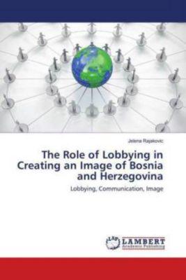 The Role of Lobbying in Creating an Image of Bosnia and Herzegovina, Jelena Rajakovic
