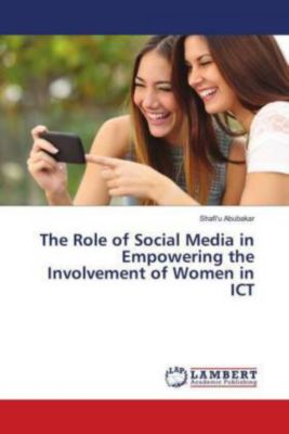 The Role of Social Media in Empowering the Involvement of Women in ICT