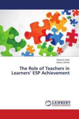 The Role of Teachers in Learners' ESP Achievement, Kolsoum Zarei, Sahar Lotfi Sin