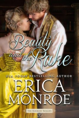 The Rookery Rogues: Beauty and the Rake (The Rookery Rogues, #3), Erica Monroe