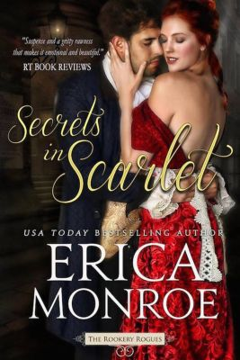 The Rookery Rogues: Secrets in Scarlet (The Rookery Rogues, #2), Erica Monroe