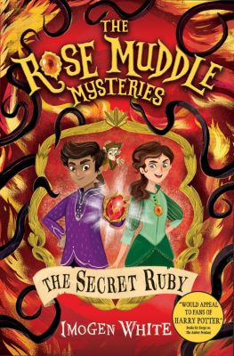 The Rose Muddle Mysteries: The Secret Ruby, Imogen White