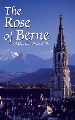 The Rose of Berne, Paul D. Dasilva