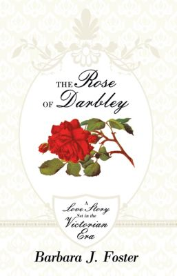 The Rose of Darbley, Barbara J. Foster