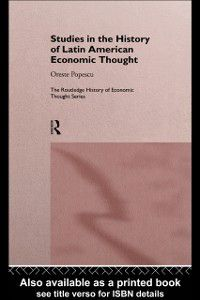 The Routledge History of Economic Thought: Studies in the History of Latin American Economic Thought, Oreste Popescu