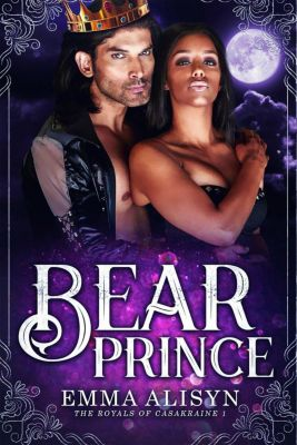 The Royals of Casakraine: Bear Prince (The Royals of Casakraine, #1), Emma Alisyn, Danae Ashe