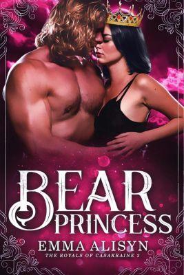 The Royals of Casakraine: Bear Princess (The Royals of Casakraine, #2), Emma Alisyn