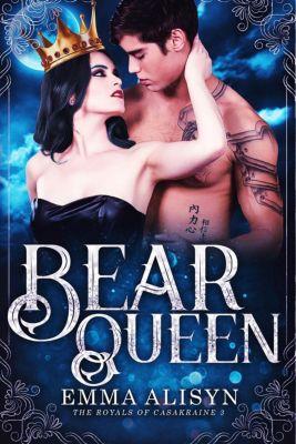 The Royals of Casakraine: Bear Queen (The Royals of Casakraine, #3), Emma Alisyn