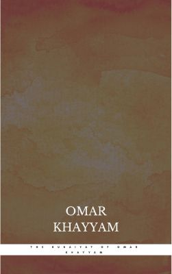 The Rubaiyat of Omar Khayyam, Omar Khayyam