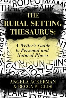 The Rural Setting Thesaurus: A Writer's Guide to Personal and Natural Places, Angela Ackerman, Becca Puglisi