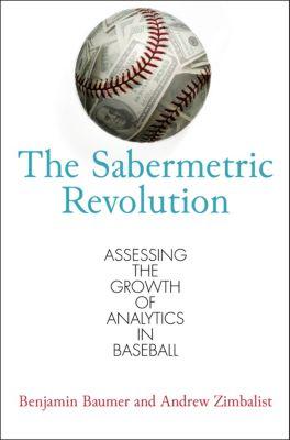 The Sabermetric Revolution, Andrew Zimbalist, Benjamin Baumer