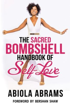 The Sacred Bombshell Handbook of Self-Love, Abiola Abrams