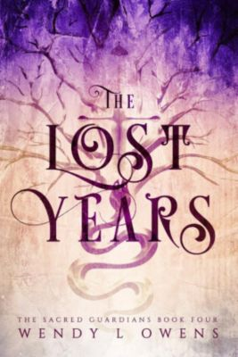 The Sacred Guardians: The Lost Years (The Sacred Guardians, #4), Wendy L Owens