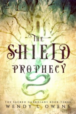 The Sacred Guardians: The Shield Prophecy (The Sacred Guardians, #3), Wendy L Owens