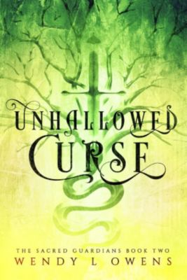 The Sacred Guardians: Unhallowed Curse (The Sacred Guardians), Wendy L Owens