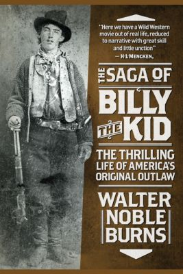 The Saga of Billy the Kid, Walter Noble Burns