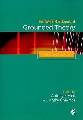 The SAGE Handbook of Grounded Theory, Antony Bryant, Kathy Charmaz, Adele E. Clarke, Eleanor Krassen Covan, John W. Creswell, Ian Dey